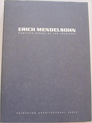 Erich Mendelsohn: Complete Works of the Architect