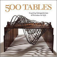 500 Tables: Inspiring Interpretations of Function and Style.