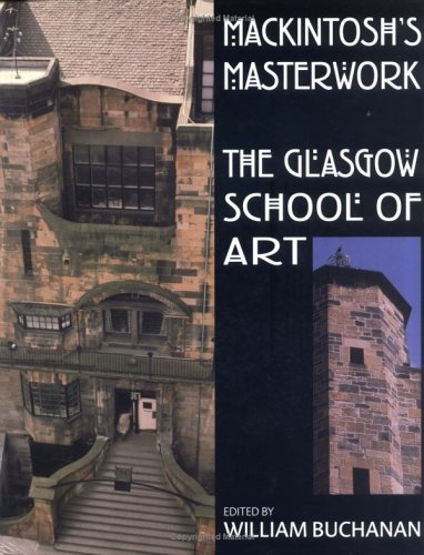 Mackintosh's Masterwork: Charles Rennie Mackintosh and the Glasgow School of Art