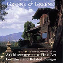 Greene & Greene: Architecture as a Fine Art - Furniture and Related Designs.