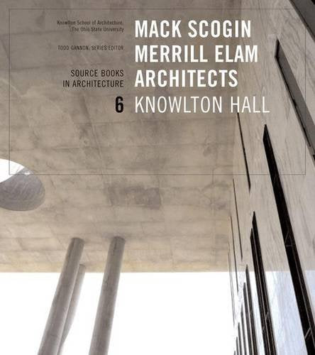 Mack Scogin Merrill Elam: Knowlton Hall - Source Books in Architecture