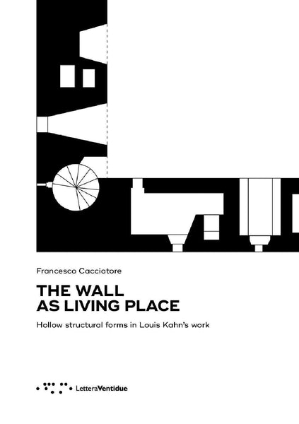 The Wall as Living Place: Hollow Structural Forms in Louis Kahn's work