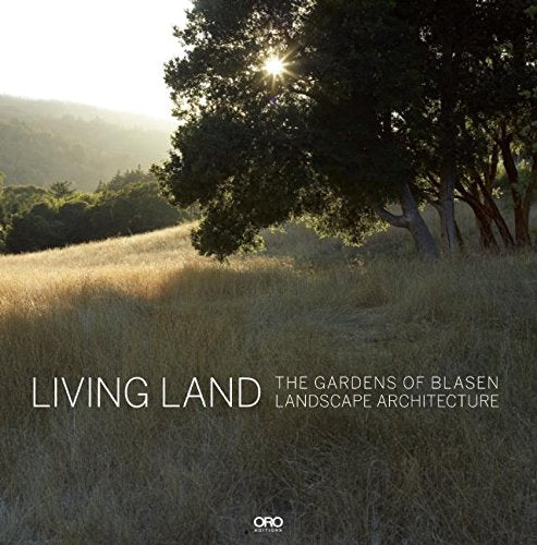 Living Land: The Gardens of Blasen Landscape Architecture