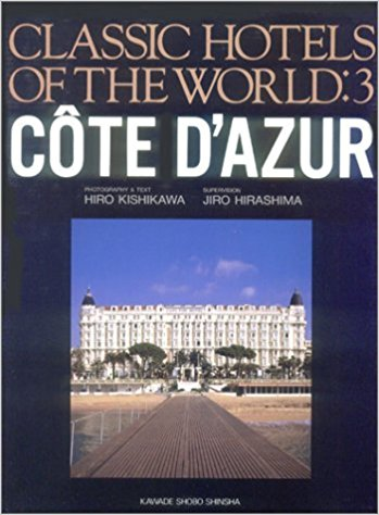 Classic Hotels of the World: Vol. 3 Côte d'Azur.