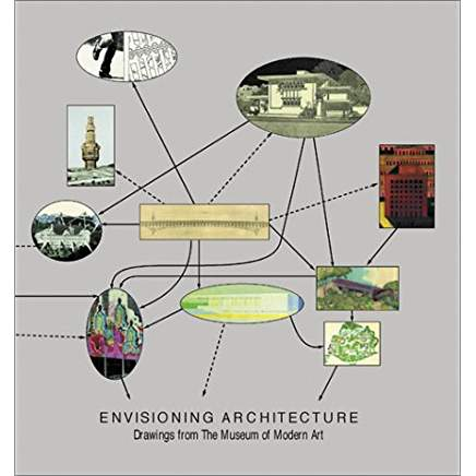 Envisioning Architecture  Drawings from the Museum of Modern Art