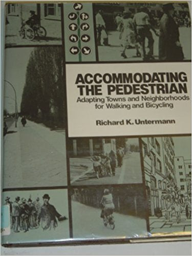 Accommodating The Pedestrian Adapting Towns and Neighborhoods for Walking and Bicycling