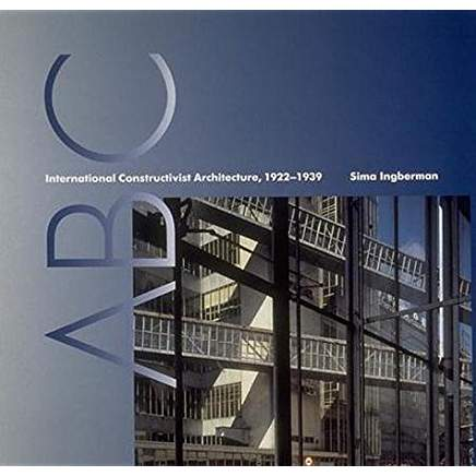 ABC: International Constructivist Architecture 1922-1939