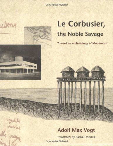Le Corbusier, the Noble Savage: Toward an Archaeology of Modernism