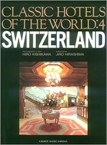 Great Hotels of the World: Vol. 4 Switzerland