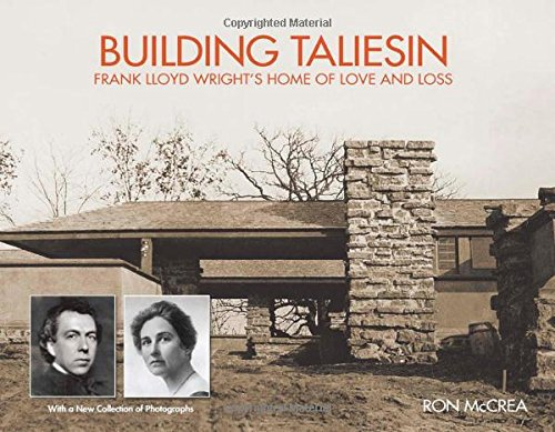 Building Taliesin  Frank Lloyd Wright's Home Of Love  And Loss