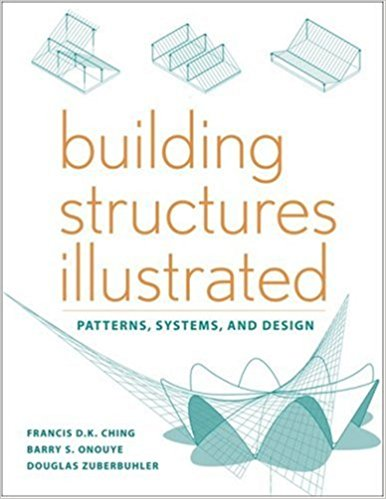 Building Structures Illustrated: Pattern, Systems, and Design