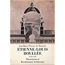 Etienne-Louis Boullee. 1728-1799. Theoretician of Revolutionary Architecture