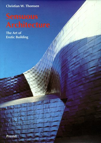 Sensuous Architecture . The Art of Erotic Building