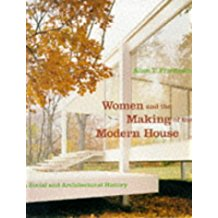 Women and the Making of The Modern House: A Social and Architectural History.