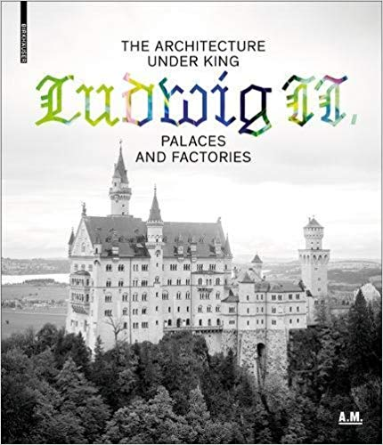 The Architecture Under King Ludwig II – Palaces and Factories