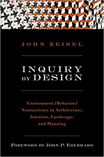 Inquiry by Design: Environment /Behavior / Neuroscience in Architecture, Interiors, Landscape, and Planning.