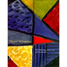 Meyer Schapiro: His Paintings, Drawing, and Sculpture