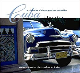 Cuba Classics: A Celebration of Vintage American Automobiles