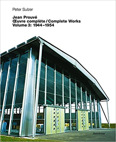 Jean Prouve: Complete Works, Volume 3: 1944-1954.