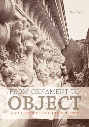 From Ornament to Object: Genealogies of Architectural Modernism