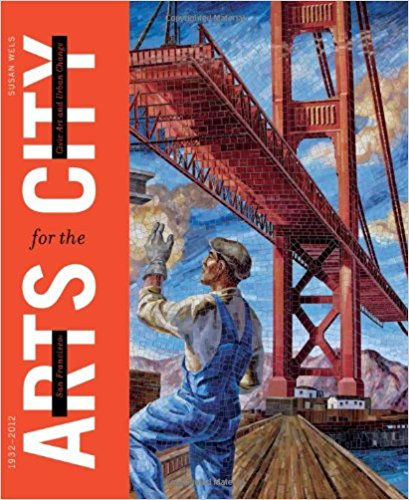 San Francisco: Arts for the City: Civic Art and Urban Change, 1932-2012