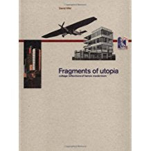 Fragments of utopia  collage reflections of heroic modernism