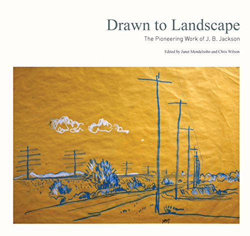 Drawn to Landscape  The Pioneering Work of J. B. Jackson