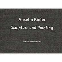 Anselm Kiefer: Sculpture & Paintings from the Hall Collection