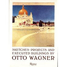 Sketches, Projects and Executed Buildings by Otto Wagner