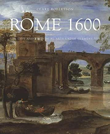 Rome 1600. The City And The Visual Arts  Under Clement VIII