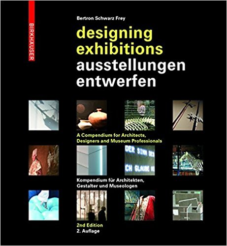 Designing Exhibitions: A Compendium for Architects, Designers and Museum Professionals, 2nd, updated edition