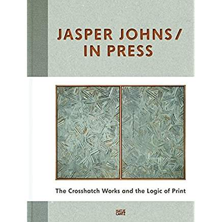 Jasper Johns / In Press The Crosshatch Works and the Logic of Print