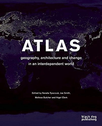 Atlas: Geography, Architecture, and Change in an Interdependent World.