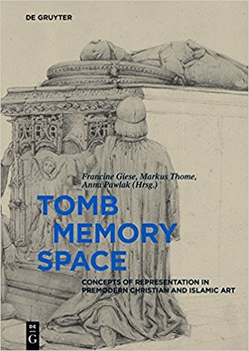 Tomb – Memory – Space Concepts of Representation in Premodern Christian and Islamic Art