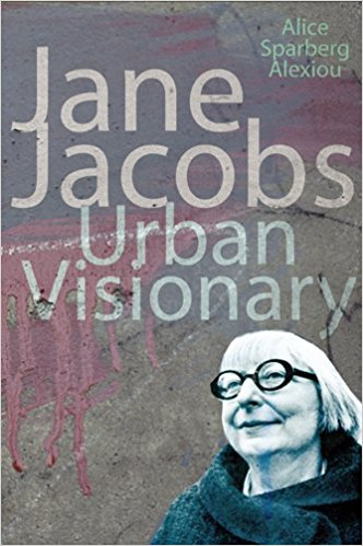 Jane Jacobs: Urban Visionary.