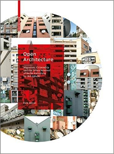 Open Architecture Migration: Citizenship and the Urban Renewal of Berlin-Kreuzberg by IBA 1984/87