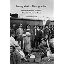 Seeing Mexico Photographed: The Work of Horne, Casasola, Modotti, and Alvarez Bravo