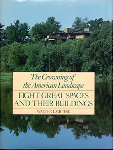 The Crowning of the American Landscape: Eight Great Spaces and Their Buildings