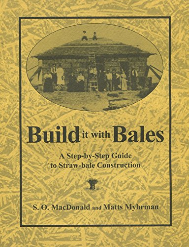 Build it With Bales: A Step-by-Step Guide to Straw-Bale Construction, Version Two