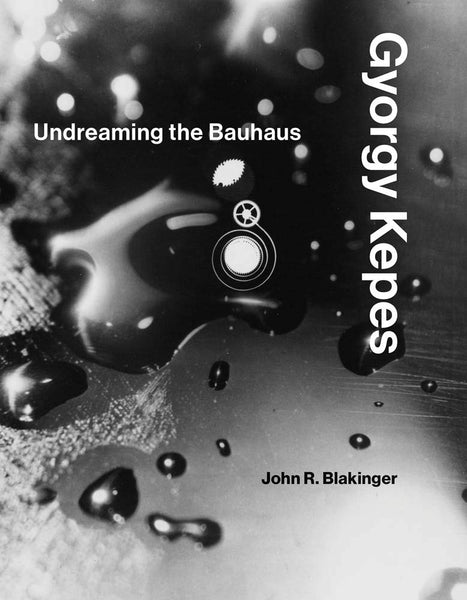 Gyorgy Kepes   Undreaming the Bauhaus
