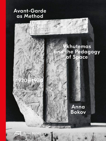 Avant-Garde as Method: VKHUTEMAS AND THE PEDAGOGY OF SPACE, 1920–1930