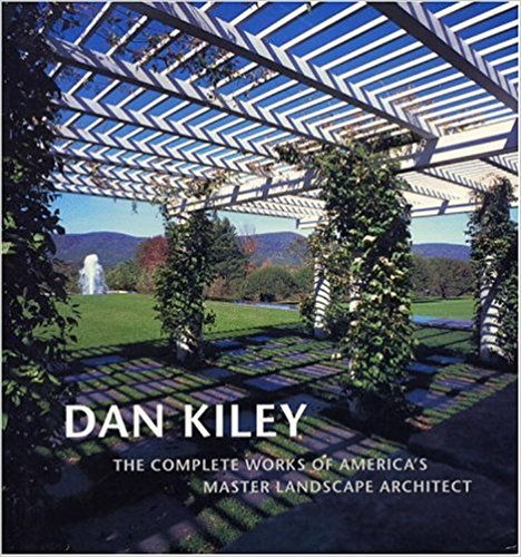 Dan Kiley: The Complete Works of America's Master Landscape Architect.