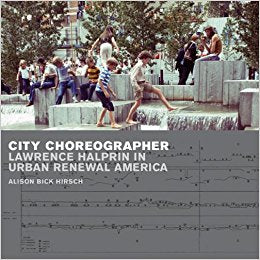 City Choreographer: Lawrence Halprin in Urban Renewal America.