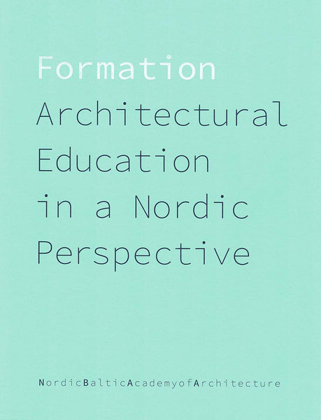 FORMATION: Architectural Education In A Nordic Perspective