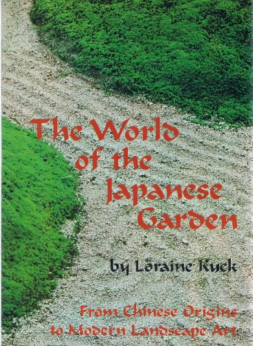 The World of the Japanese Garden: From Chinese Origins to Modern Landscape Art