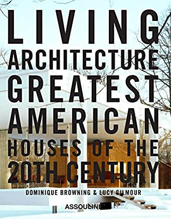 Living Architecture      Greatest American Houses of the 20th Century