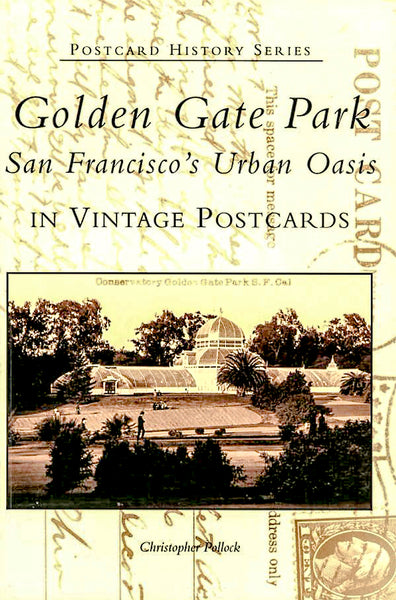 Golden Gate Park: San Francisco's Urban Oasis in VIntage Postcards.