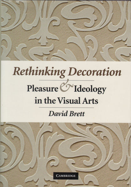 Rethinking Decoration: Pleasure and Ideology in the Visual Arts.