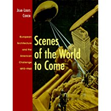 Scenes of the World to Come: European Architecture and the American Challenge, 1893 - 1960
