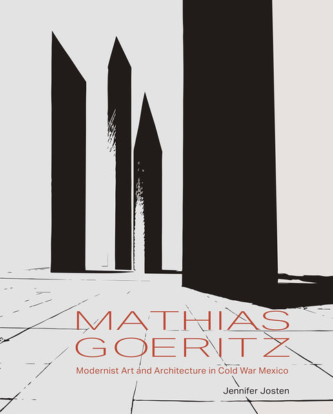 Mathias Goeritz Modernist: Art and Architecture in Cold War Mexico